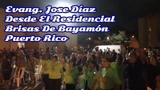 EVANG. JOSÉ DIAZ DESDE EL RESIDENCIAL BRISAS DE BAYAMÓN   COMPÁRTELO