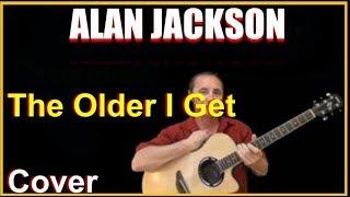 The Older I Get Acoustic Guitar Cover - Alan Jackson Chords & Lyrics Sheet