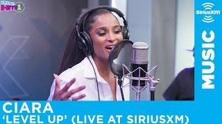 Ciara   Level Up [Live @ SiriusXM]