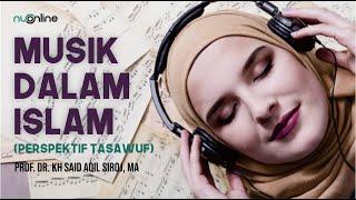 Musik dalam Islam (Perspektif Tasawuf) - KH Said Aqil Siroj