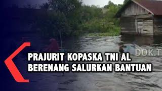 Video Aksi Prajurit Kopaska TNI AL Berenang Salurkan Bantuan ke Daerah Terisolir di Banjar Kalsel