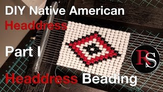 Part I - Headdress Beading - DIY Native American Headdress / War Bonnet