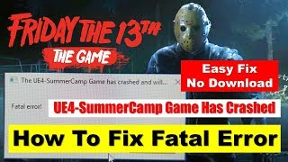 How to Fix Friday The 13TH Fatal Error   UE4 SummerCamp Game Has Crashed