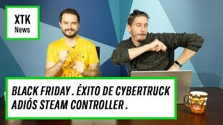 Llega el BLACK FRIDAY, el ÉXITO de CYBERTRUCK y ADIÓS a STEAM CONTROLLER | XTK News