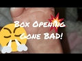 Box Opening Gone BAD! So Bad.