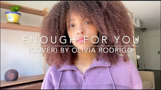 Enough For You (cover) By Olivia Rodrigo