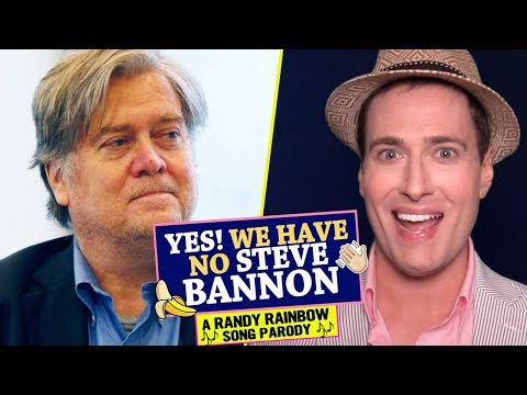 YES! WE HAVE NO STEVE BANNON! �?�👋�?� - A Randy Rainbow Song Parody