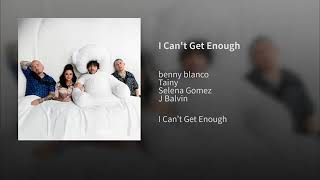 Benny Blanco, Tainy Feat. Selena Gomez & J. Balvin - I Can't Get Enough (Clean - Audio)