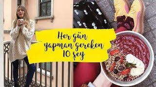 HER GÜN YAPMAN GEREKEN 10 ŞEY!