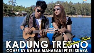 KADUNG TRESNO - FARAHESA NUNA (LIRIK) COVER BY NABILA MAHARANI FT. TRI SUAKA