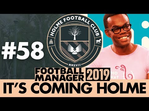HOLME FC FM19 | Part 58 | NEW HEROES | Football Manager 2019