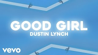 Dustin Lynch - Good Girl (Lyric Video)