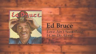 Ed Bruce - Love Aint Something I Can Do Alone