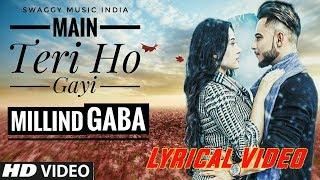 Main Teri Ho Gayi - Millind Gaba | Lyrical Video | Latest Punjabi Song 2017