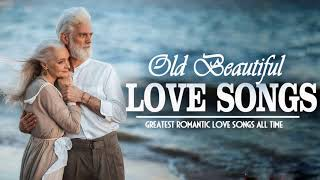 Old Beautiful Love Songs - Best Romantic Love Songs Collection - Greatest Love Songs Ever
