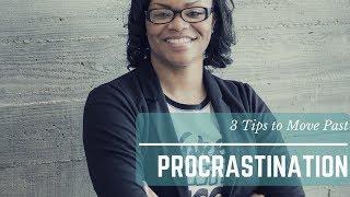 3 Tips to Move Past Procrastination