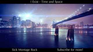 I Exist - Time And Space | Sick Montage Rock
