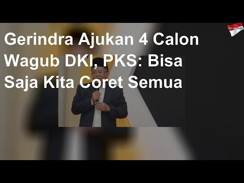 Gerindra Ajukan 4 Calon Wagub DKI, PKS Bisa Coret Semua