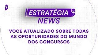 Estratégia News - Você atualizado sobre todas as oportunidades do mundo dos concursos