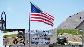 Flagpole Farm - Titan Telescoping Flagpole Install Instructions 2018
