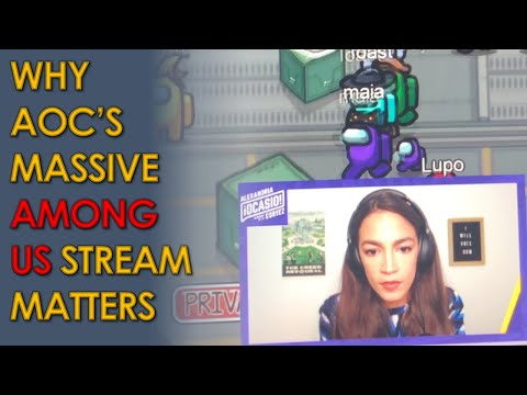 Why AOC's MASSIVE Among Us Twitch Stream with Hasan, Ilhan Omar, and others Matters