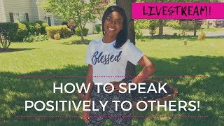 How to speak positively to others| And Q+A!