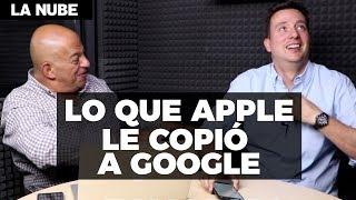 Lo que Apple le copió a Google - La Nube con @jmatuk y @japonton