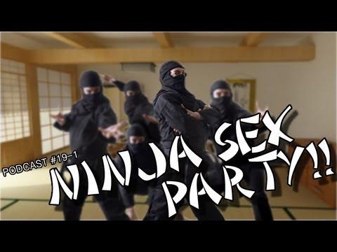 Podcast 19: NINJA SEX PARTY!! [1 of 2]