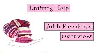 Knitting Help - Addi FlexiFlips Overview