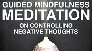 Guided Mindfulness Meditation On Controlling Negative Thoughts (15 Minutes)