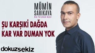 Mümin Sarıkaya - Şu Karşıki Dağda Kar Var Duman Yok (Official Audio)
