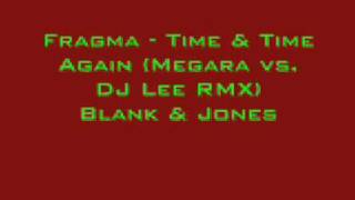 Fragma - Time & Time Again (Megara vs  DJ Lee RMX) Blank & Jones