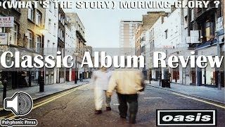 Oasis   (What's The Story) Morning Glory? [Classic Album Review]
