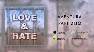 Aventura - Papi Dijo