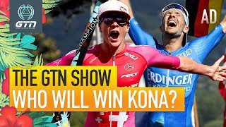 Who Will Win The Kona Ironman World Championships 2019? | The GTN Show Ep. 113
