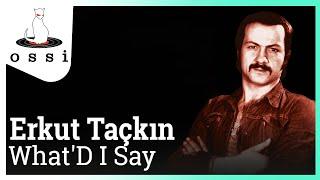 Erkut Taçkın / What''D I Say