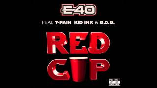 """E - 40 """"RED CUP"""" Feat. T - PAIN, KID INK  B.O.B. (Dirty)"""