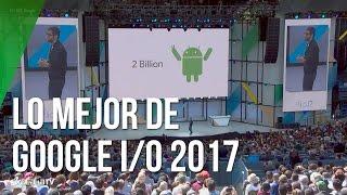 Lo mejor de Google I/O 2017