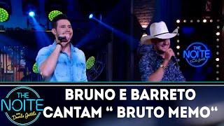 "Bruno e Barreto cantam ""Bruto Memo""   The Noite (07/11/18)"