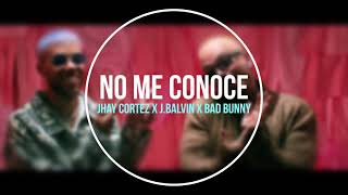 NO ME CONOCE REMIX   JHAY CORTEZ X BAD BUNNY X J. BALVIN X DJ TOMY ROCHA