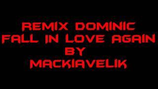 Remix Dominic - Fall in love Again Mackiavelik