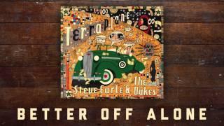 Steve Earle & The Dukes - Better Off Alone [Audio Stream]