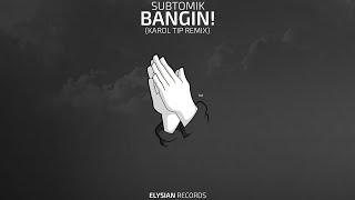 SubtomiK - Bangin! (Karol Tip Remix)