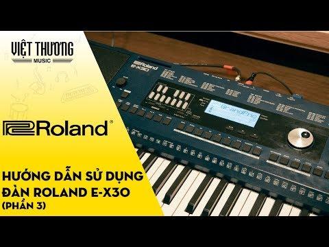 Hướng dẫn sử dụng đàn organ Roland E-X30 Phần 3