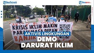 Aktivis Lingkungan Gelar Aksi Demo, Desak Presiden Jokowi untuk Deklarasikan Darurat Iklim