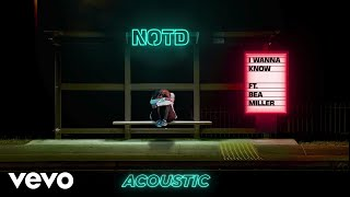 NOTD   I Wanna Know (Audio  Acoustic) Ft. Bea Miller