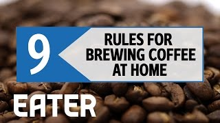 9 Rules For Brewing Coffee At Home - Eater Rules thumbnail