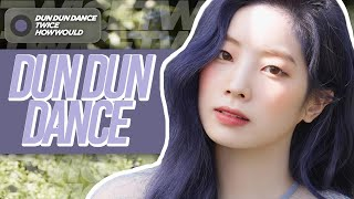 How Would TWICE Sing — 'Dun Dun Dance' (OH MY GIRL) [Collab with vichum]
