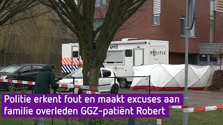 Politie erkent fout en maakt excuses aan familie overleden GGZ-patiënt Robert