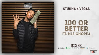 Stunna 4 Vegas   100 Or Better Ft. NLE Choppa (BIG 4x)